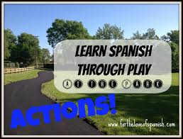 for the love of spanish learn spanish through play at the park what s playing at the park out lots of action and what is language out verbs just think how that last sentence would sound if we did not have
