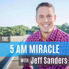 The 5 AM Miracle with Jeff Sanders