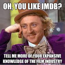 oh, you like imdb? tell me more of your expansive knowledge of the ... via Relatably.com