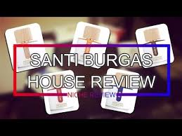 <b>SANTI BURGAS</b> HOUSE REVIEW (Niche Fragrance Review 2016 ...