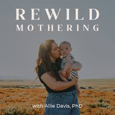 Rewild Mothering
