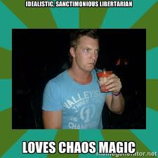idealistic, sanctimonious libertarian loves chaos magic - Angry ... via Relatably.com
