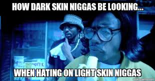 How Dark Skin Niggas be looking hating | How Dark Skin Niggas be ... via Relatably.com