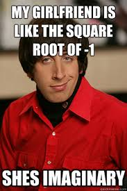 my girlfriend is like the square root of -1 shes imaginary ... via Relatably.com
