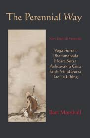 the perennial way new english versions of yoga sutras dhammapada the perennial way new english versions of yoga sutras dhammapada heart sutra ashtavakra gita faith mind sutra and tao te ching spiritual books and