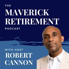 The Maverick Retirement Podcast with Robert Cannon