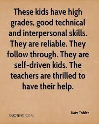 interpersonal skills quotes autoblogger24 these kids have high grades good technical and interpersonal skills