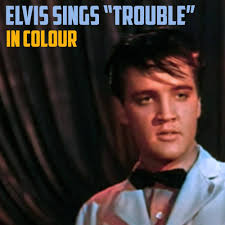 <b>ELVIS PRESLEY</b> - TROUBLE ('King Creole' in <b>Colour</b>)