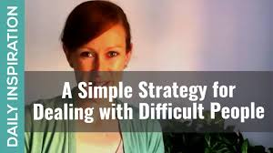 a simple strategy for dealing difficult people situations on a simple strategy for dealing difficult people situations