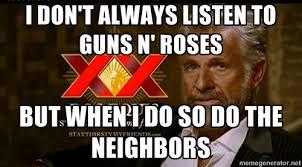I don't always listen to Guns N' Roses But when I do so do the ... via Relatably.com
