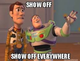 Meme Maker - SHOW OFF SHOW OFF EVERYWHERE Meme Maker! via Relatably.com