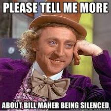 Please tell me more about Bill Maher being silenced - willy wonka ... via Relatably.com