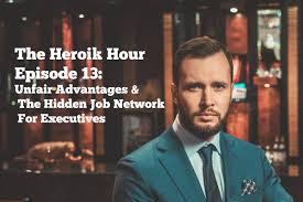 the heroik hour unfair advantages the hidden job market for the heroik hour 13 unfair advantages the hidden job market for executives