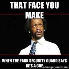 That face you make When the park security guard says he's a cop ... via Relatably.com