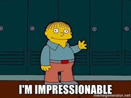 I'M impressionable - Ralph Wiggum | Meme Generator via Relatably.com