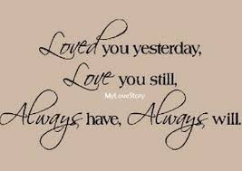 loved-you-yesterday-love-you-still-my-love-story-always-have-always-will-facebook-quote.jpg via Relatably.com