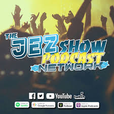 The Jez Show Podcast Network