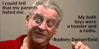 Rodney Dangerfield Quotes. QuotesGram via Relatably.com