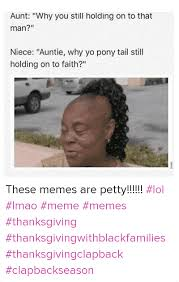 These memes are petty!!!!!! lol lmao meme memes thanksgiving ... via Relatably.com