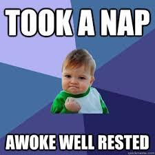Took a nap Awoke well rested - Success Kid - quickmeme via Relatably.com