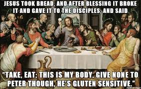 LAST SUPPER NOW GLUTEN FREE - Meme on Imgur via Relatably.com