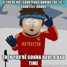 If you're not courteous during the 24/7 courtesy hours then you're ... via Relatably.com