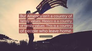richard rodriguez quotes quotefancy richard rodriguez quote but america isn t a country of family values