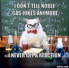 DIYLOL - I don't tell noble gas jokes anymore I never get a reaction via Relatably.com