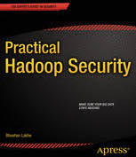 Practical Hadoop Security - Lakhe