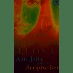 Mario Vargas Llosa Aunt Julia And The Scriptwriter
