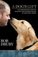 A Dog's Gift by Bob Drury - Used (Good) - 162336101X by Potter/TenSpeed/Harmony/Rodale   Thriftbooks.com
