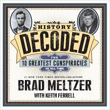 History Decoded: The 10 greatest conspiracies of all time by Brad Meltzer with Keith Ferrell - Hibbing Public Library